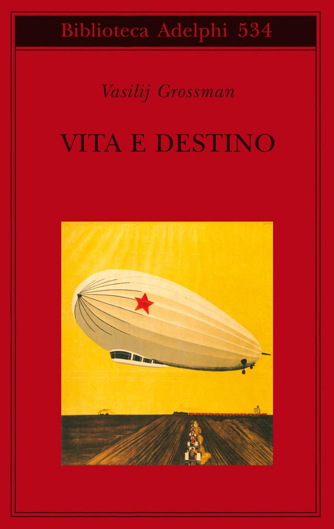 Vasilij Grossman, Vita e Destino. La libertà che non nasce dalle circostanze.