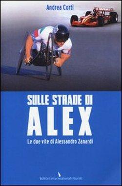 """""""Sulle strade di Alex"""", il nuovo libro di Andrea Corti"""