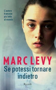 Un altro 'se' di Marc Levy: Se potessi tornare indietro