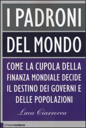 """""""I padroni del mondo"""", di Luca Ciarrocca"""