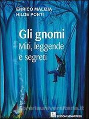 """""""GLI GNOMI"""": miti, leggende e segreti"""", Enrico Malizia e Hilde Ponti nell'essenza dell'uomo attraverso il mito"""