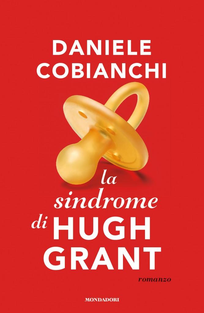 La sindrome di Hugh Grant, il nuovo romanzo di Daniele Cobianchi