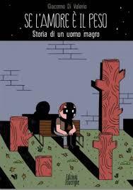 """Giacomo Di Valerio, alla prova del nove col suo libro  """"Se l'amore è il peso. Storia di un uomo magro"""""""