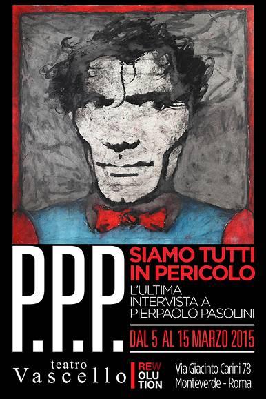 """""""Siamo tutti in pericolo – Ultima intervista a Pier Paolo Pasolini"""" al Teatro Vascello"""