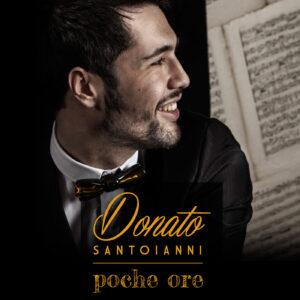 """Donato Santoianni, il nuovo singolo è """"Poche Ore"""""""