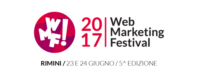 WEB MARKETING FESTIVAL: 23 e 24 giugno a Rimini si parla di digitale e non solo