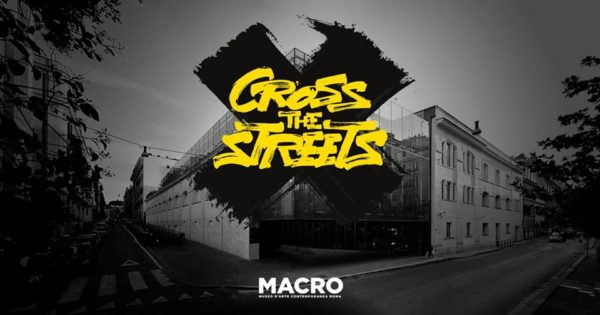 Cross The Streets. 40 anni di Street Art e Writing in mostra al MACRO.