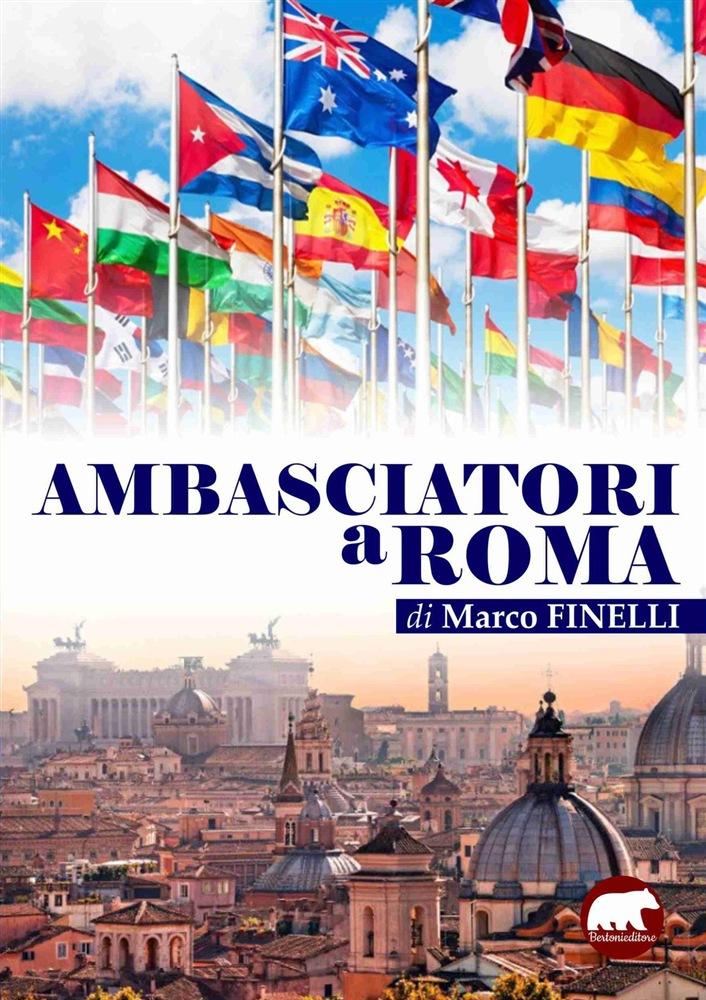 """Le nuove sfide degli """"Ambasciatori a Roma"""" nel libro di Marco Finelli"""