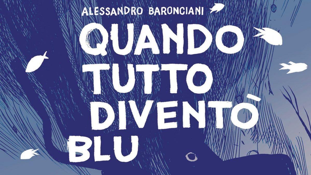 Quando tutto diventò blu di Alessandro Baronciani