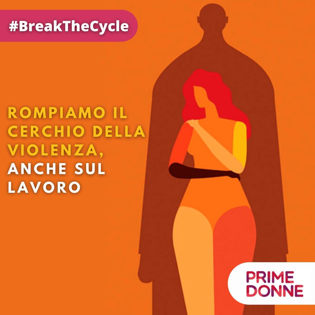 #BreakTheCycle Rompiamo il cerchio della violenza, anche sul lavoro