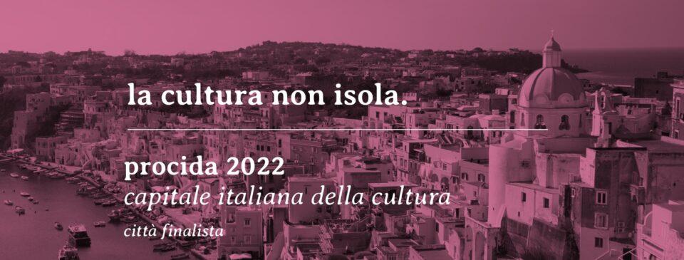 Procida Capitale Italiana della Cultura 2022: La cultura non isola